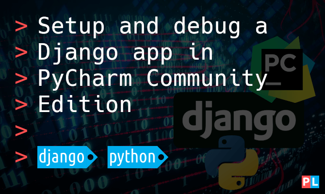 Setup and debug a Django app in PyCharm Community Edition