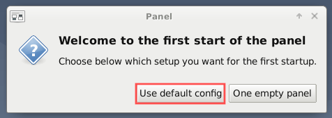 "After you install XFCE on your Raspberry PI and login for the first time, a dialog pops up. It prompts you to select a panel layout for your desktop. This screenshot shows the dialog and highlights that it is recommended to select ""Use default config""."