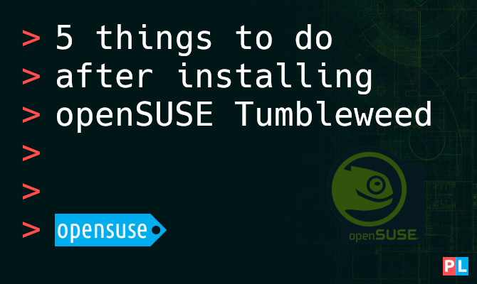 5 things to do after installing openSUSE Tumbleweed